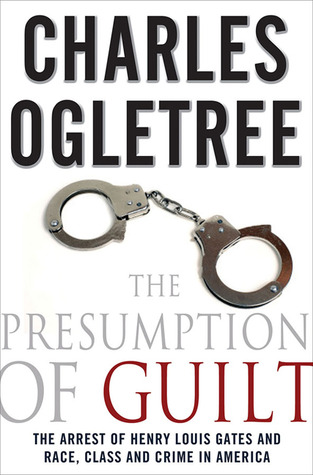 The Presumption of Guilt by Charles J. Ogletree Jr.