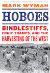 Hoboes: Bindlestiffs, Fruit Tramps, and the Harvesting of the West