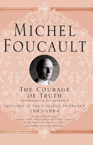 The Courage of Truth: Lectures at the College de France 1983-84 (Government of Self & Others 2)