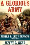 A Glorious Army: Robert E. Lee and the Army of Northern Virginia from the Seven Days to Gettysburg