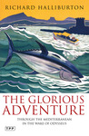 The Glorious Adventure: Through the Mediterranean in the Wake of Odysseus