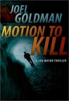 Motion To Kill by Joel Goldman