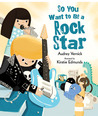 So You Want to Be a Rock Star