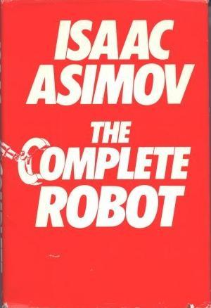 The Complete Robot (Robot, #1)
