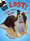 LOST! A Dog Called Bear by Wendy Orr