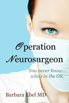 Operation Neurosurgeon by Barbara Ebel