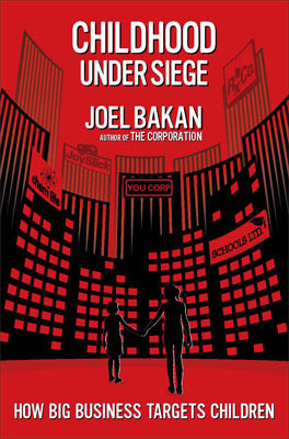 Childhood Under Siege by Joel Bakan