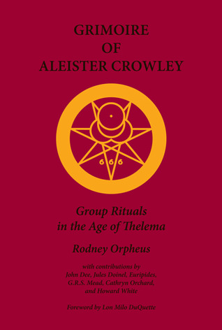 Download online for free Grimoire of Aleister Crowley by Rodney Orpheus, Aleister Crowley, John Dee, Jules Doinel, Euripides, G.R.S. Mead, Cathryn Orchard (Crane), Howard White PDF