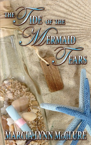 The Tide of the Mermaid Tears by Marcia Lynn McClure