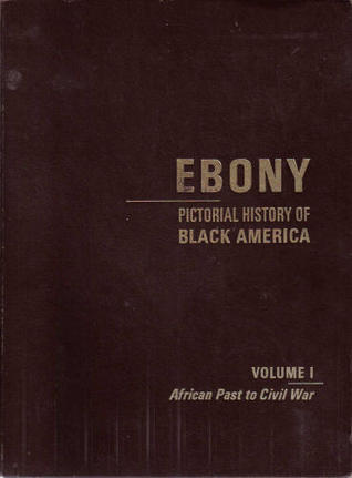 Ebony Pictorial History of Black America - Volume I: African Past to Civil War