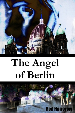 The Angel of Berlin by Red Haircrow