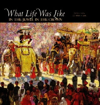 What Life Was Like in the Jewel in the Crown by Time-Life Books