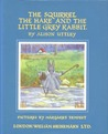 The Squirrel, the Hare and the Little Grey Rabbit (Little Grey Rabbit, #1)