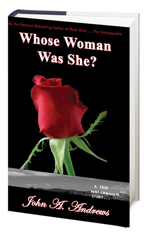 Whose Woman Was She? A True Hollywood Story by John A. Andrews