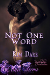 Not One Word by Kim Dare