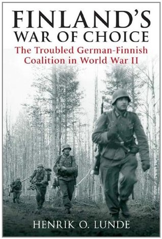 Finland's War Of Choice by Henrik O. Lunde