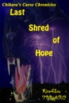 Last Shred of Hope (Chikara's Curse Chronicles, #1)