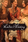 Ladies in Waiting by Laura L. Sullivan