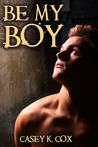 Be My Boy by Casey K. Cox