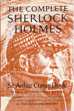 The Complete Sherlock Holmes - In Two Handsome Volumes Sherlock Holmes 1, 2, 3, 4, 6