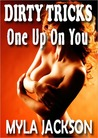 Dirty Tricks: One Up On You