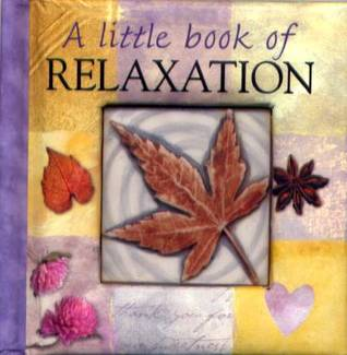 A Little Book of Relaxation A Collection of Quotations