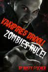 Vampires Drool! Zombies Rule! by Rusty Fischer