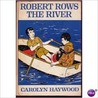 Robert Rows the River by Carolyn Haywood