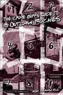 The Crime Buff's Guide to the Outlaw Rockies by Ron Franscell