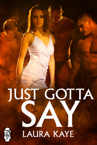 Just Gotta Say by Laura Kaye