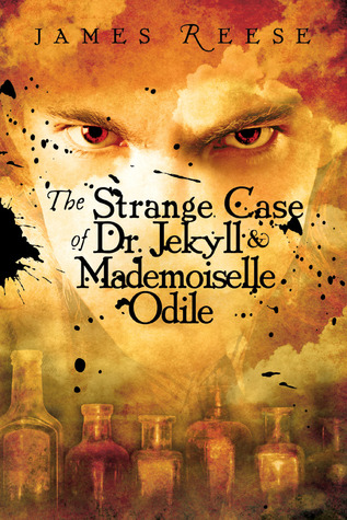 The Strange Case of Doctor Jekyll & Mademoiselle Odile by James Reese