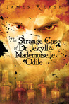 The Strange Case of Doctor Jekyll &amp; Mademoiselle Odile by James Reese