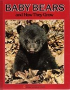 Baby Bears and How They Grow by Jane Heath Buxton