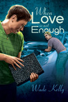 When Love Is Not Enough (Unconditional Love, #1) by Wade Kelly