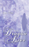 Dragon Aster (Dragon Aster Trilogy #1)