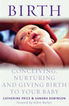 Birth: Conceiving, Nurturing And Giving Birth To Your Baby