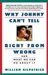 Why Johnny Can't Tell Right from Wrong: Moral Illiteracy and the Case for Character Education