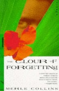 The Colour Of Forgetting by Merle Collins