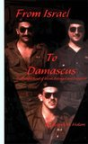 From Israel to Damascus: The Painful Road of Blood, Betrayal and Deception