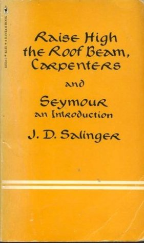 Raise High the Roof Beam, Carpenters and Seymour - An introdu... by J.D. Salinger