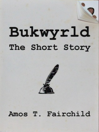 Bukwyrld by Amos T. Fairchild