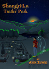 Shangri-La Trailer Park by John Zunski