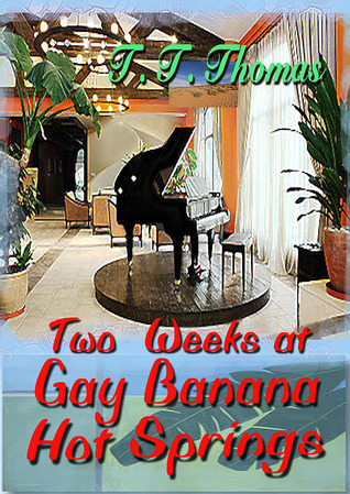 Two Weeks At Gay Banana Hot Springs by T.T. Thomas