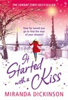 It Started With A Kiss... by Miranda Dickinson