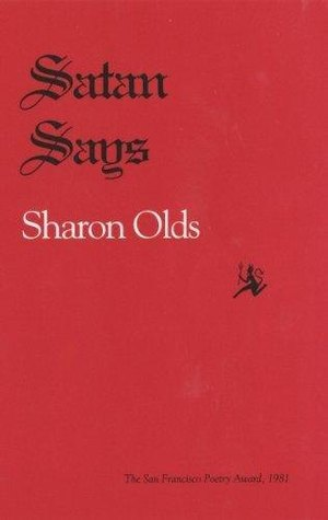 Satan Says by Sharon Olds