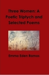 Three Women: A Poetic Triptych and Selected Poems
