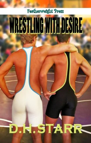 Wrestling with Desire by D.H. Starr