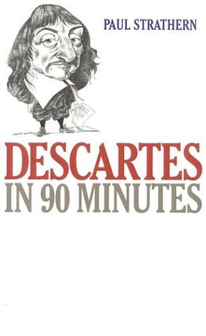 Descartes in 90 Minutes by Paul Strathern