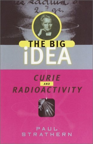 Curie and Radioactivity (The Big Idea: Scientists Who Changed the World)