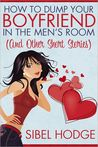 How to Dump Your Boyfriend in the Men's Room (and other short stories)